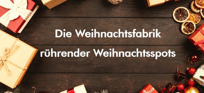 Die Weihnachtsfabrik rührender Weihnachtsspots: Gemeinschaftswerbung oder relevantes Differenzierungsinvest?