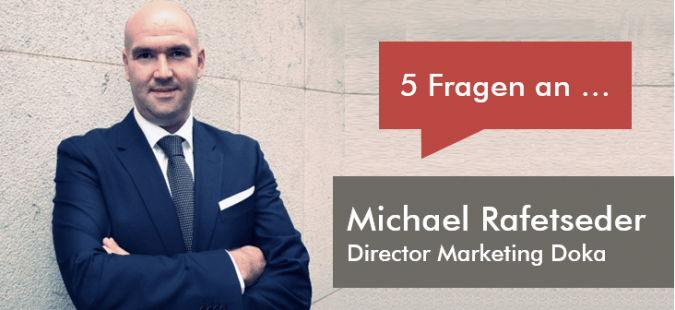 5 Fragen an Michael Rafetseder, Director Marketing bei Doka