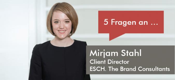5 Fragen an Mirjam Stahl, Client Director bei ESCH. The Brand Consultants