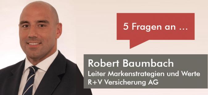 5 Fragen an Robert Baumbach, Leiter Markenstrategien und Werte bei der R+V Versicherung AG