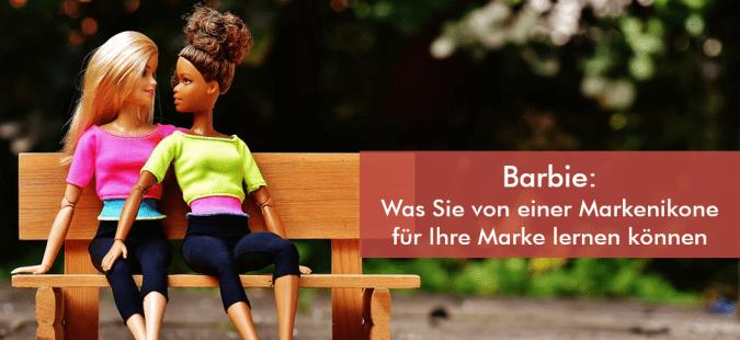Barbie: Was Sie von einer Markenikone für Ihre Marke lernen können