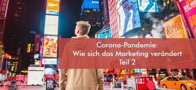 Corona-Pandemie: Wie sich das Marketing verändert – Teil 2