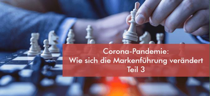 Corona-Pandemie: Wie sich die Markenführung verändert – Teil 3