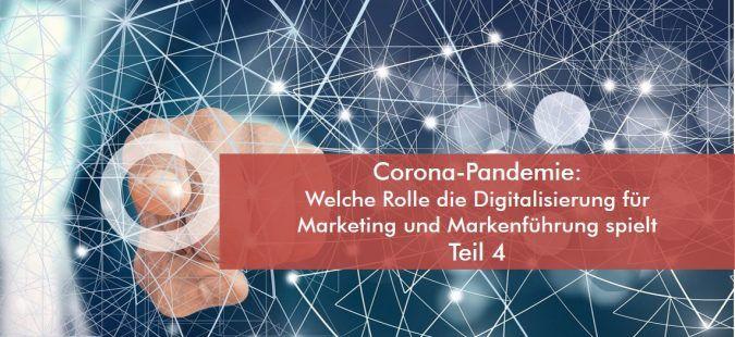 Corona-Pandemie: Welche Rolle die Digitalisierung für Marketing und Markenführung spielt – Teil 4