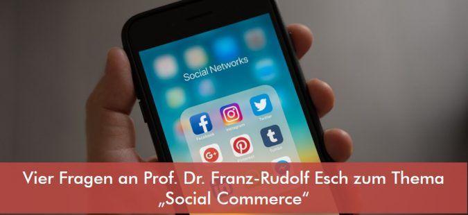 """Vier Fragen an Prof. Dr. Franz-Rudolf Esch zum Thema """"Social Commerce"""""""