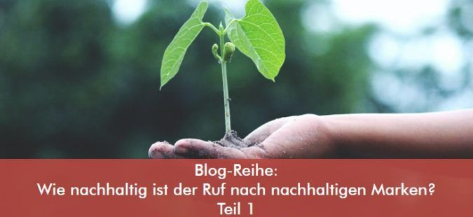 Wie nachhaltig ist der Ruf nach nachhaltigen Marken? (Teil 1)