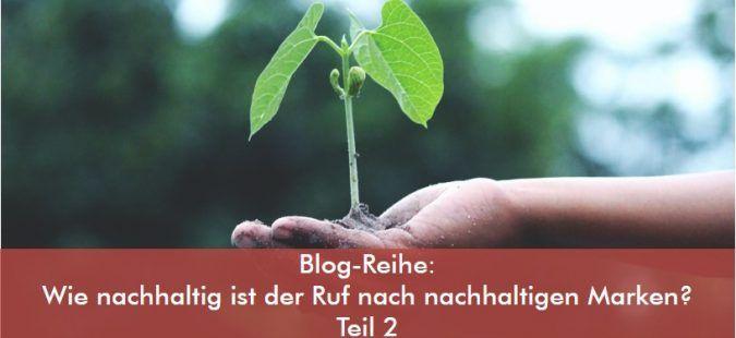 Wie nachhaltig ist der Ruf nach nachhaltigen Marken? (Teil 2)