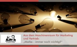 """Aus dem Maschinenraum für Marketing und Vertrieb: """"Marke - immer noch wichtig?"""" l Marke - immer noch wichtig? l ESCH. The Brand Consultants GmbH"""