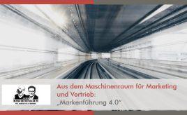 Aus dem Maschinenraum für Marketing und Vertrieb: Markenführung 4.0 l Markenführung 4.0 l ESCH. The Brand Consultants GmbH