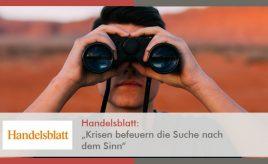 """Handelsblatt: """"Krisen befeuern die Suche nach dem Sinn"""" l Krisen befeuern die Suche nach dem Sinn l ESCH. The Brand Consultants GmbH"""