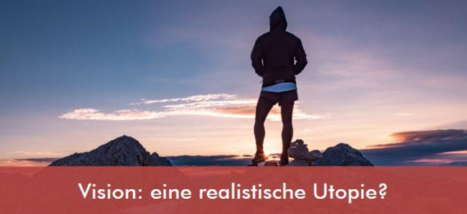 Vision: eine realistische Utopie?
