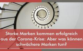 Starke Marken kommen erfolgreich aus der Corona-Krise: Aber was können schwächere Marken tun? l Markenstrategie & Markenimplementierung l ESCH. The Brand Consultants GmbH