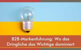 B2B-Markenführung: Wo das Dringliche das Wichtige dominiert l Markenstrategie & Markenimplementierung l ESCH. The Brand Consultants GmbH