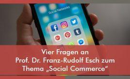 "Vier Fragen an Prof. Dr. Franz-Rudolf Esch zum Thema ""Social Commerce"" l Markenstrategie & Markenimplementierung l ESCH. The Brand Consultants GmbH"