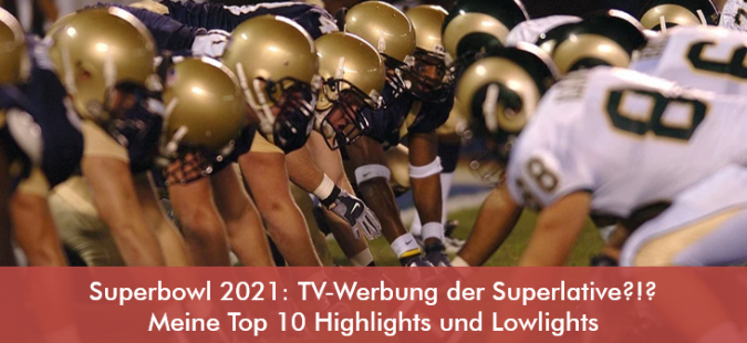 Superbowl 2021: TV-Werbung der Superlative?!?