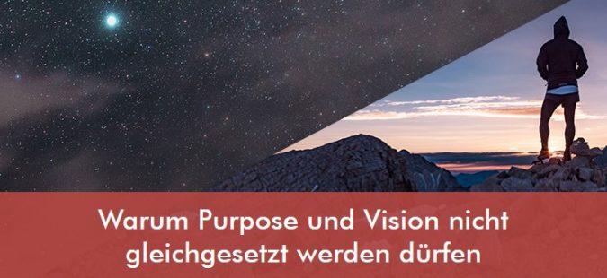 Warum Purpose und Vision nicht gleichgesetzt werden dürfen
