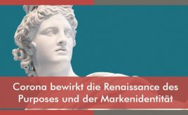 Corona bewirkt die Renaissance des Purposes und der Markenidentität l Markenidentität & Markenpositionierung l ESCH. The Brand Consultants GmbH