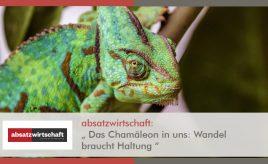 """Absatzwirtschaft: """"Das Chamäleon in uns: Wandel braucht Haltung"""" l Leitbildentwicklung: Purpose / Vision / Unternehmenswerte l ESCH. The Brand Consultants GmbH"""