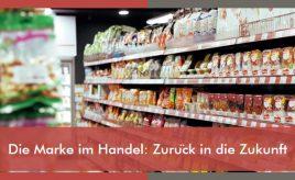 Die Marke im Handel Zurück in die Zukunft l Brand Research & Customer Insights l ESCH. The Brand Consultants GmbH