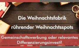 Die Weihnachtsfabrik rührender Weihnachtsspots Gemeinschaftswerbung oder relevantes Differenzierungsinvest? l Markenumsetzung in Markenkommunikation, Produkt, Service & Vertrieb l ESCH. The Brand Consultants GmbH
