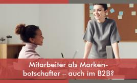 Mitarbeiter als Markenbotschafter – auch im B2B? l Internal Branding, Marketingorganisation & -prozesse l ESCH. The Brand Consultants GmbH