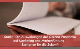 Studie: Die Auswirkungen der Corona-Pandemie auf Marketing und Markenführung l Szenarien für die Zukunft l Brand Research & Customer Insights l ESCH. The Brand Consultants GmbH
