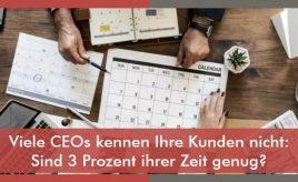 Viele CEOs kennen Ihre Kunden nicht Sind 3 Prozent ihrer Zeit genug l Customer Experience Execution l ESCH. The Brand Consultants GmbH