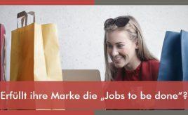 Erfüllt die Marke jobs to be done l ESCH. The Brand Consultants GmbH