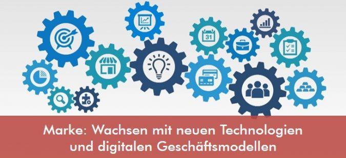 Marke: Wachsen mit neuen Technologien und digitalen Geschäftsmodellen