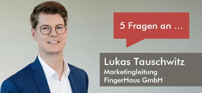 5 Fragen an Lukas Tauschwitz, Marketingleiter der FingerHaus GmbH