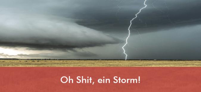 Oh Shit, ein Storm!